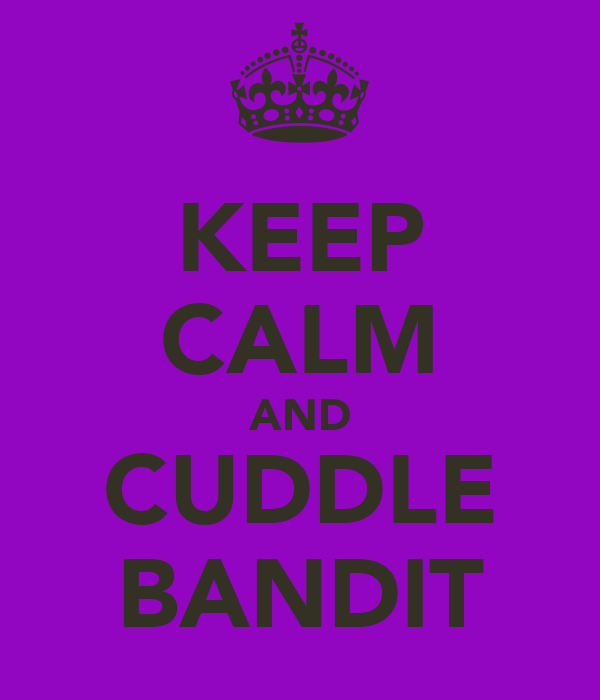 KEEP CALM AND CUDDLE BANDIT
