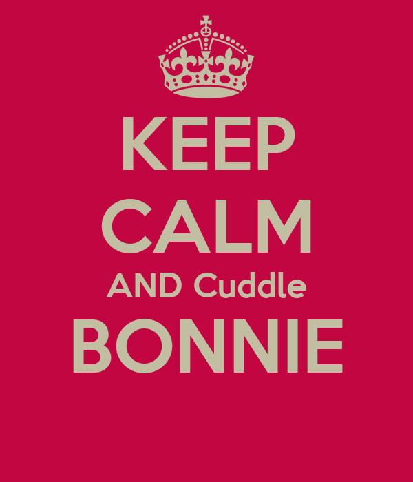 KEEP CALM AND Cuddle BONNIE