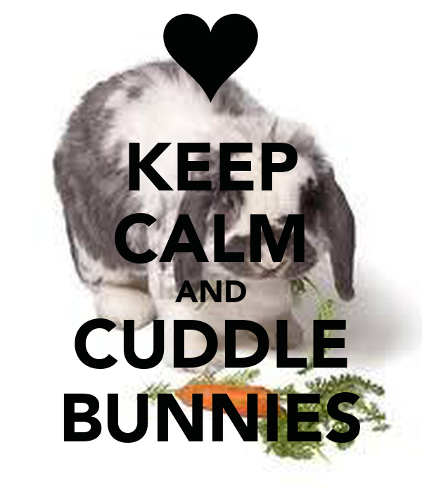 KEEP CALM AND CUDDLE BUNNIES