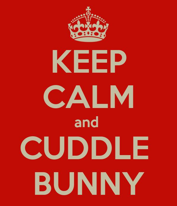 KEEP CALM and  CUDDLE  BUNNY