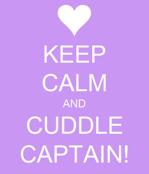 KEEP CALM AND CUDDLE CAPTAIN!