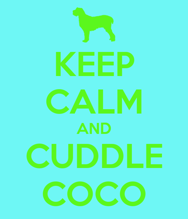 KEEP CALM AND CUDDLE COCO