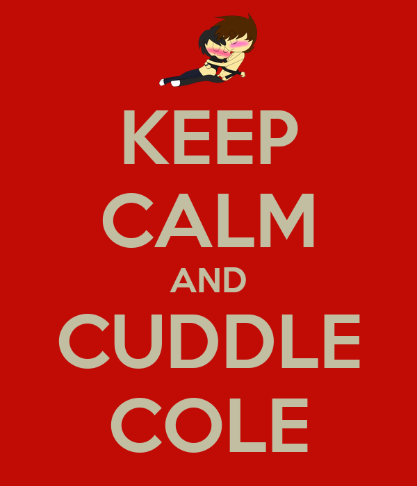 KEEP CALM AND CUDDLE COLE