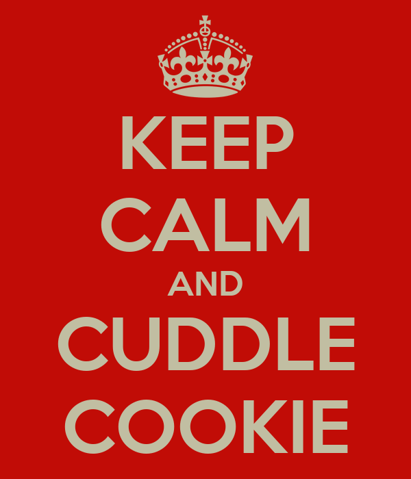 KEEP CALM AND CUDDLE COOKIE