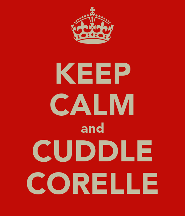 KEEP CALM and CUDDLE CORELLE