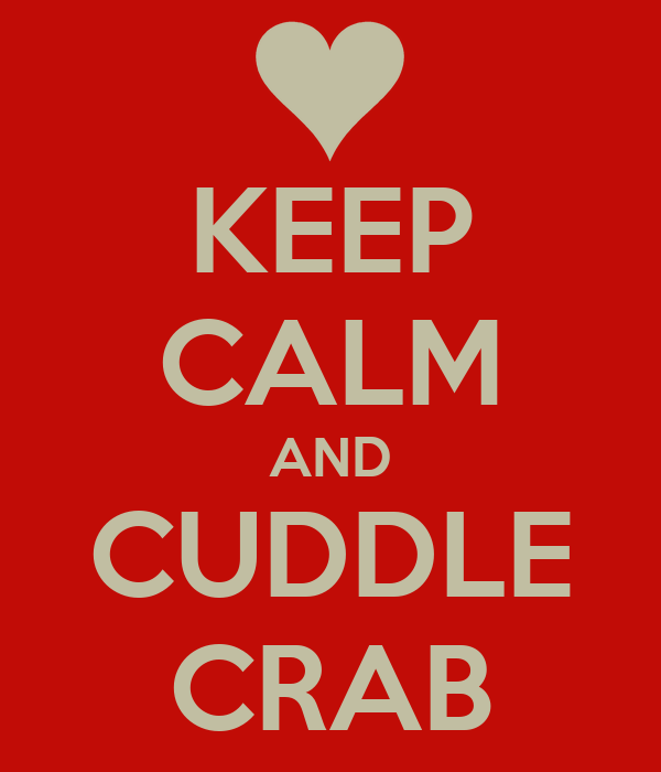 KEEP CALM AND CUDDLE CRAB