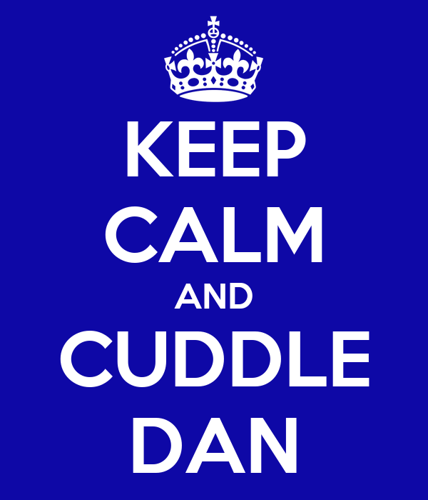KEEP CALM AND CUDDLE DAN