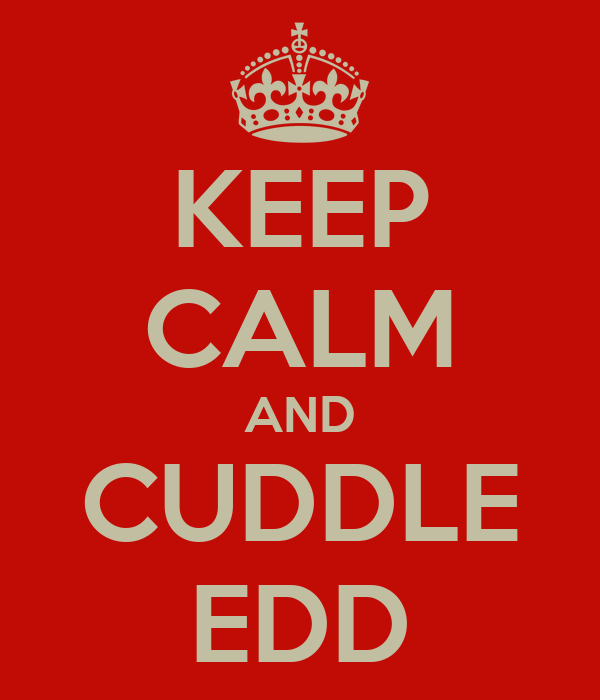 KEEP CALM AND CUDDLE EDD
