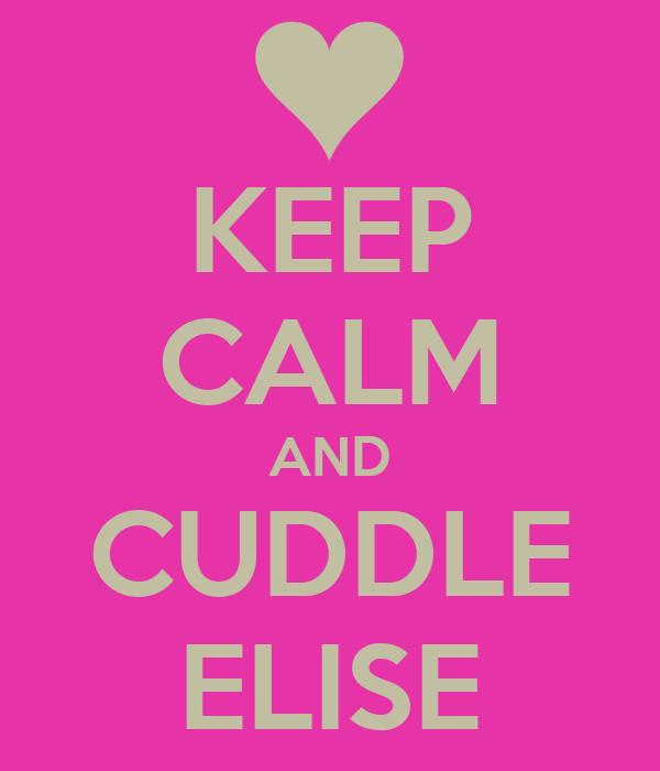 KEEP CALM AND CUDDLE ELISE