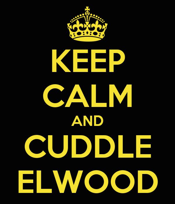 KEEP CALM AND CUDDLE ELWOOD