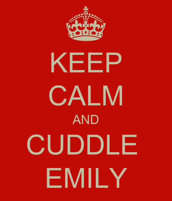KEEP CALM AND CUDDLE  EMILY