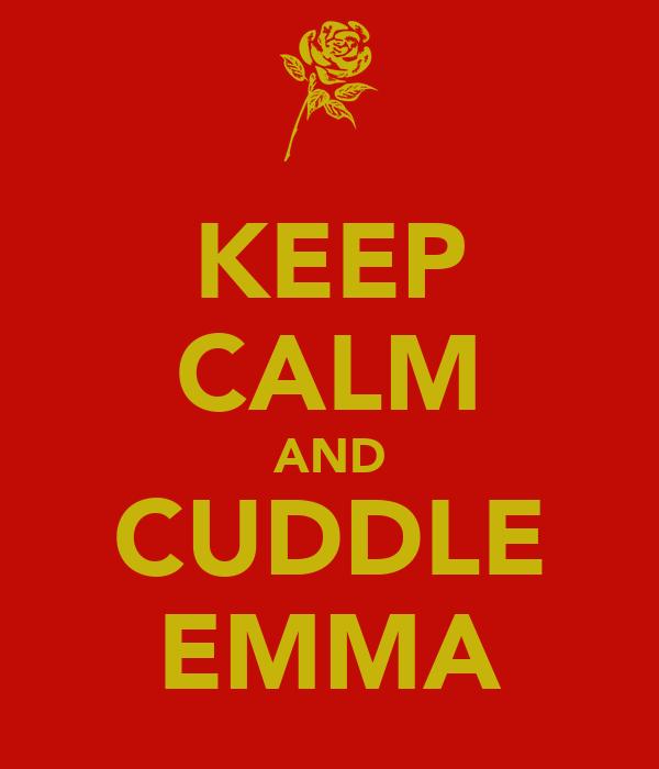 KEEP CALM AND CUDDLE EMMA