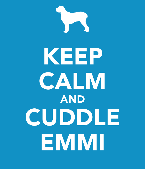 KEEP CALM AND CUDDLE EMMI