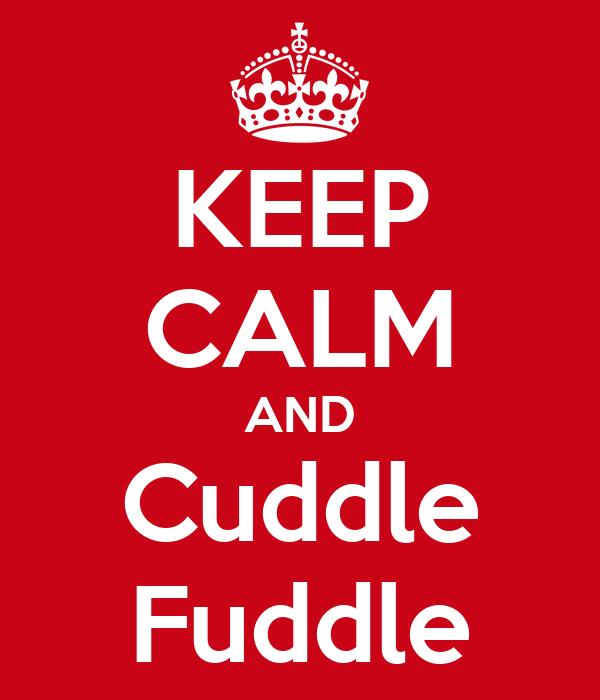 KEEP CALM AND Cuddle Fuddle
