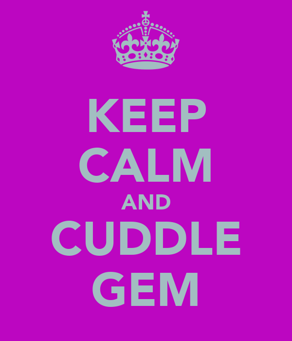 KEEP CALM AND CUDDLE GEM