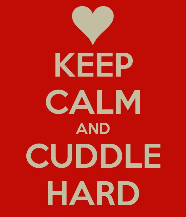 KEEP CALM AND CUDDLE HARD