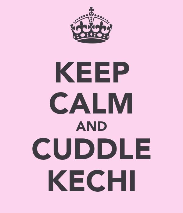 KEEP CALM AND CUDDLE KECHI