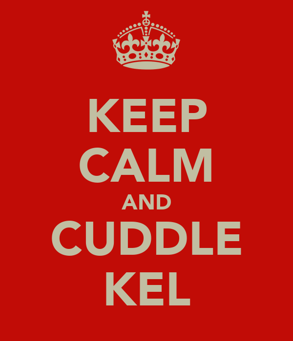 KEEP CALM AND CUDDLE KEL