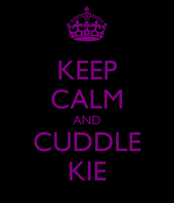 KEEP CALM AND CUDDLE KIE