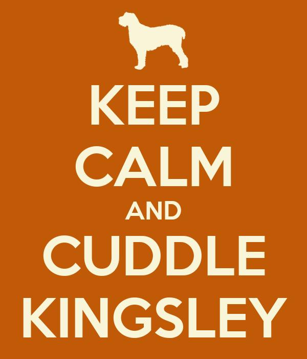 KEEP CALM AND CUDDLE KINGSLEY