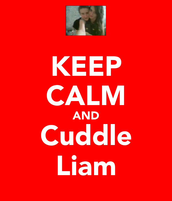 KEEP CALM AND Cuddle Liam