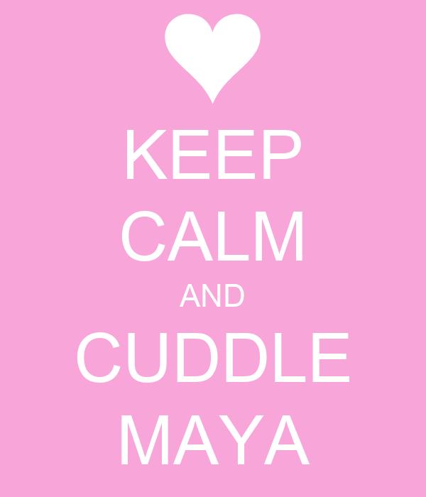 KEEP CALM AND CUDDLE MAYA