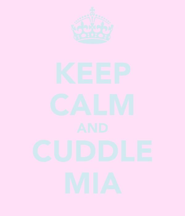 KEEP CALM AND CUDDLE MIA