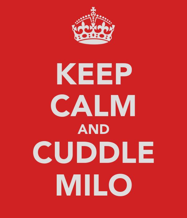 KEEP CALM AND CUDDLE MILO