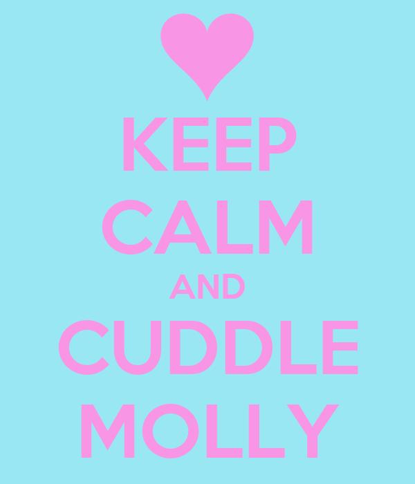 KEEP CALM AND CUDDLE MOLLY