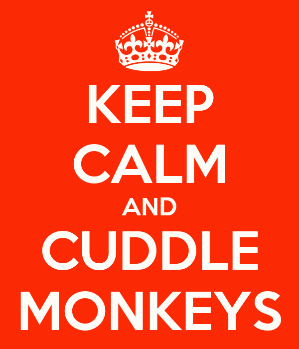 KEEP CALM AND CUDDLE MONKEYS