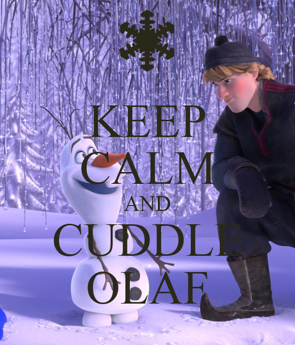 KEEP CALM AND CUDDLE OLAF