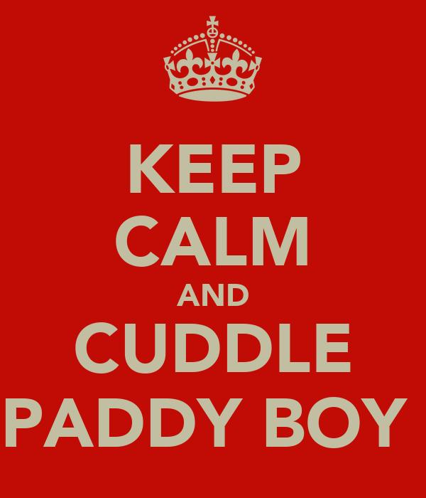 KEEP CALM AND CUDDLE PADDY BOY