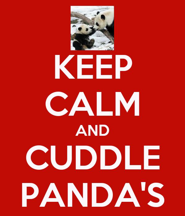 KEEP CALM AND CUDDLE PANDA'S