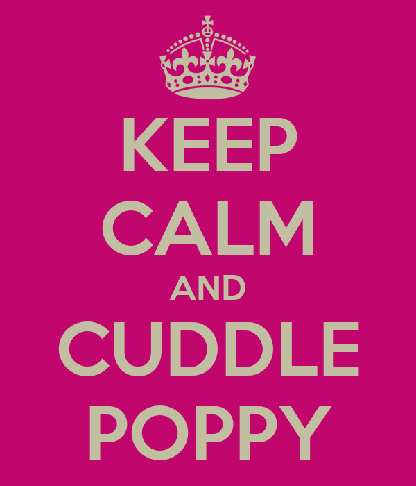 KEEP CALM AND CUDDLE POPPY