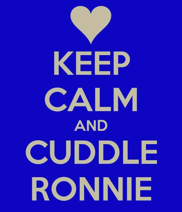 KEEP CALM AND CUDDLE RONNIE