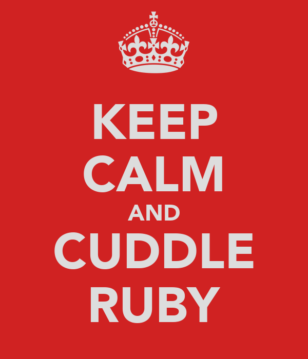 KEEP CALM AND CUDDLE RUBY