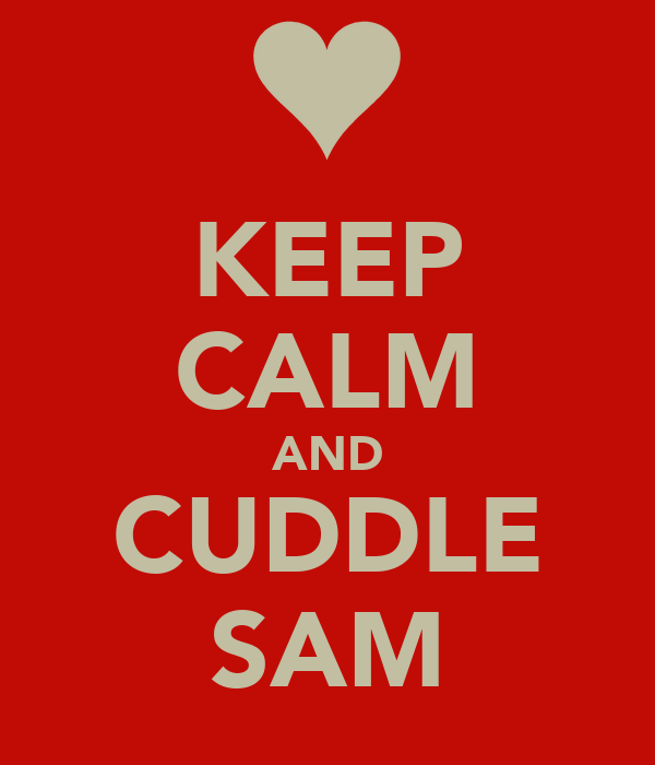 KEEP CALM AND CUDDLE SAM