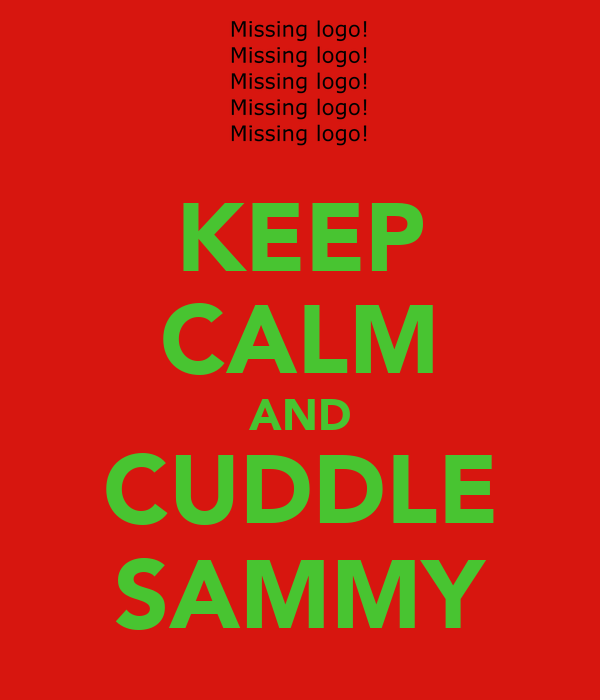 KEEP CALM AND CUDDLE SAMMY