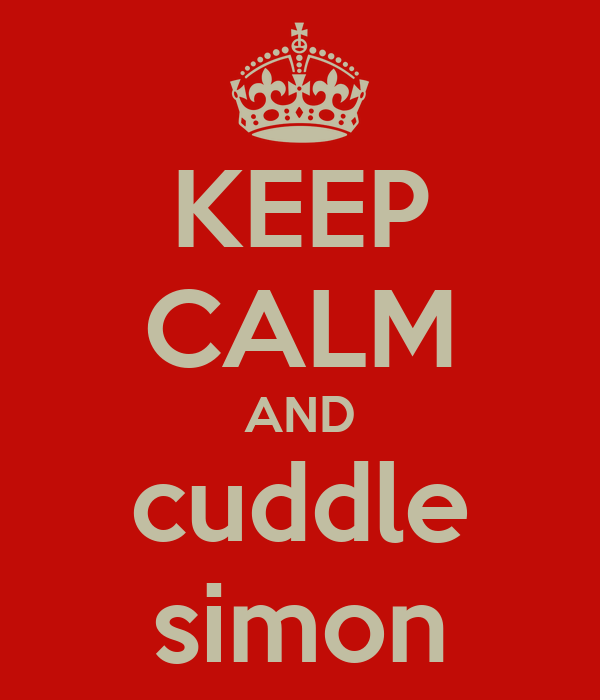 KEEP CALM AND cuddle simon