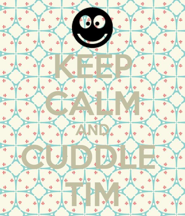 KEEP CALM AND CUDDLE  TIM