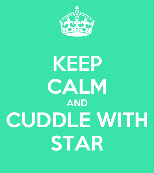 KEEP CALM AND CUDDLE WITH STAR