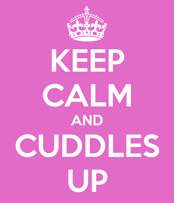 KEEP CALM AND CUDDLES UP