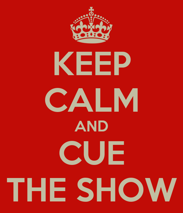 KEEP CALM AND CUE THE SHOW
