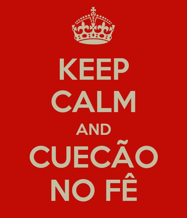 KEEP CALM AND CUECÃO NO FÊ