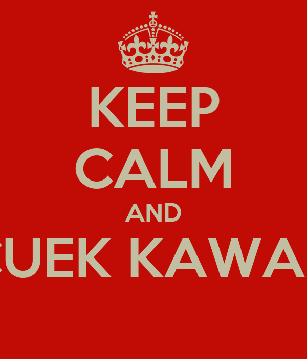 KEEP CALM AND CUEK KAWAN