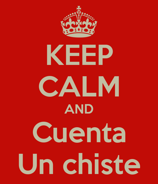 KEEP CALM AND Cuenta Un chiste