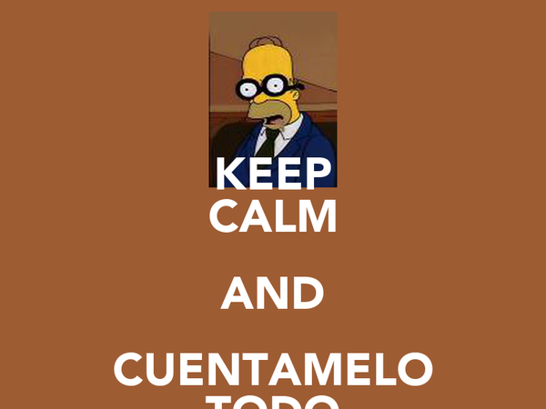 KEEP CALM AND CUENTAMELO TODO