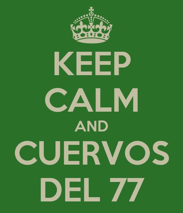 KEEP CALM AND CUERVOS DEL 77