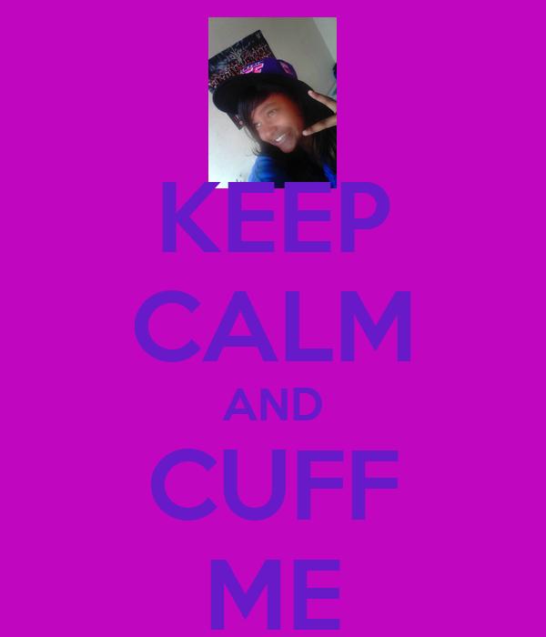 KEEP CALM AND CUFF ME