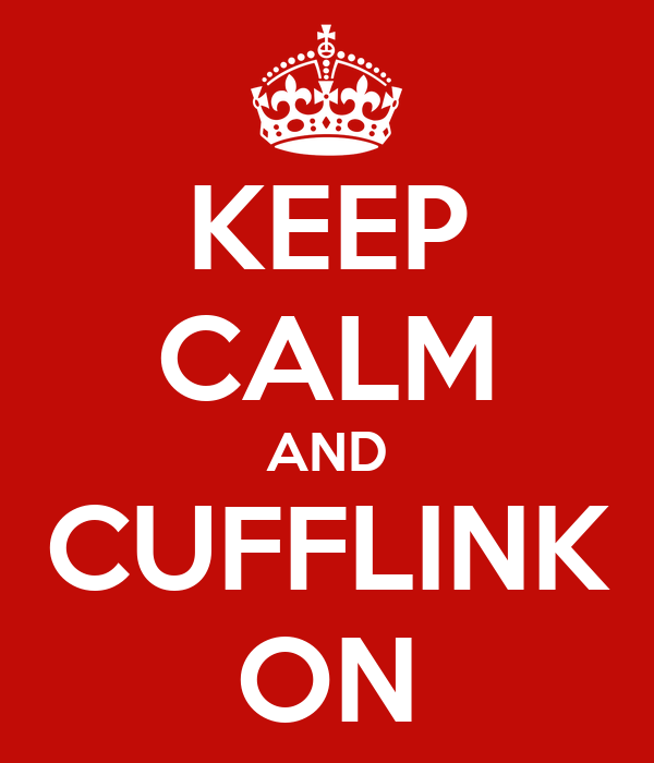 KEEP CALM AND CUFFLINK ON